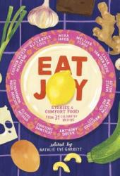 Eat Joy: Stories & Comfort Food from 31 Celebrated Writers Book
