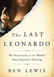 The Last Leonardo: The Secret Lives of the World's Most Expensive Painting Book by Ben Lewis