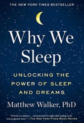 Why We Sleep: Unlocking the Power of Sleep and Dreams Book