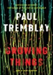 Growing Things and Other Stories Book by Paul Tremblay