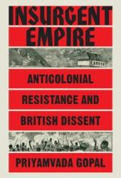 Insurgent Empire: Anticolonial Resistance and British Dissent Book
