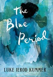 The Blue Period: A Novel Book