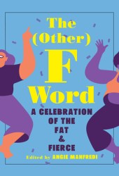 The (Other) F Word: A Celebration of the Fat and Fierce Book