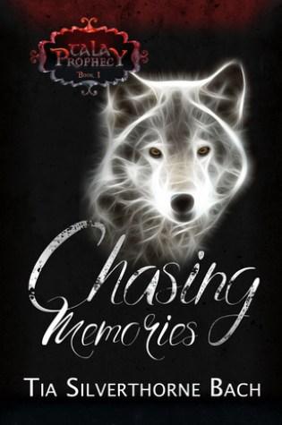 Chasing Memories (Tala Prophecy, #1) PDF Book by Tia Silverthorne Bach PDF ePub