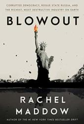 Blowout: Corrupted Democracy, Rogue State Russia, and the Richest, Most Destructive Industry on Earth Book