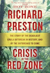 Crisis in the Red Zone: The Story of the Deadliest Ebola Outbreak in History, and of the Outbreaks to Come Book