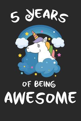 5 Years Of Being Awesome Unicorn Cover Children Journal A Happy Birthday Gift For 5 Year Old Boys And Girls Writing Lined Notebook For Kids By Jorprimasor