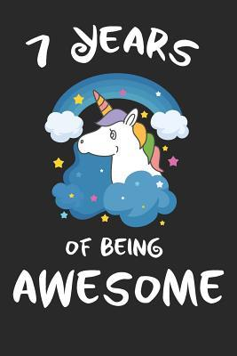 7 Years Of Being Awesome Unicorn Cover Children Journal A Happy Birthday Gift For 5 Year Old Boys And Girls Writing Lined Notebook For Kids By Not A Book