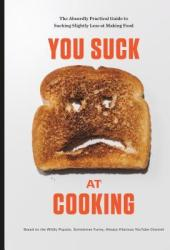 You Suck at Cooking: The Absurdly Practical Guide to Sucking Slightly Less at Making Food: A Cookbook Book