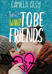 I Don't Want To Be Friends (Just Friends, #4) Book by Camilla Isley
