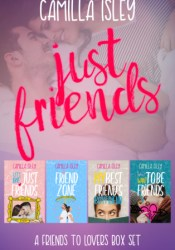 Just Friends (A Friends to Lovers Box Set) Book by Camilla Isley