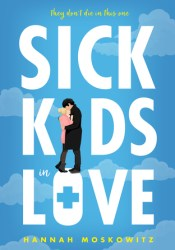 Sick Kids in Love Book by Hannah Moskowitz