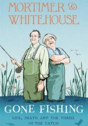 Mortimer & Whitehouse: Gone Fishing: Life, Death and the Thrill of the Catch Book by Bob Mortimer