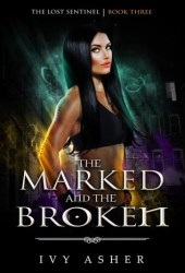 The Marked and the Broken (The Lost Sentinel, #3) Book