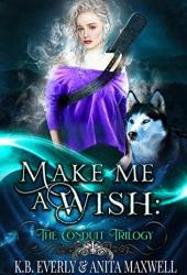 Make Me a Wish (The Conduit Trilogy, #1) Book