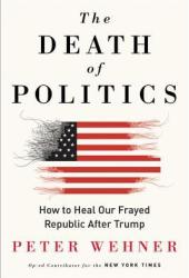 The Death of Politics: How to Heal Our Frayed Republic After Trump Book