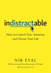 Indistractable: How to Control Your Attention and Choose Your Life Book by Nir   Eyal