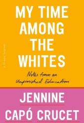 My Time Among the Whites: Notes from an Unfinished Education Book