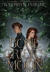 Bone Crier's Moon (Bone Grace, #1) Book by Kathryn Purdie
