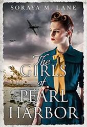 The Girls of Pearl Harbor Book by Soraya M. Lane