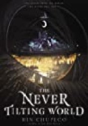 The Never Tilting World (The Never Tilting World, #1) Book by Rin Chupeco
