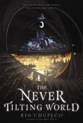 The Never Tilting World (The Never Tilting World, #1) Book