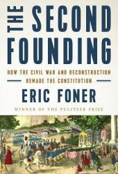 The Second Founding: How the Civil War and Reconstruction Remade the Constitution Book