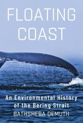Floating Coast: An Environmental History of the Bering Strait Book