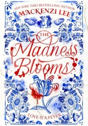 The Madness Blooms Book by Mackenzi Lee