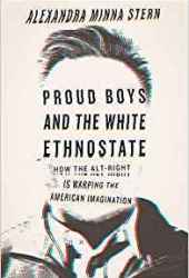 Proud Boys and the White Ethnostate: How the Alt-Right Is Warping the American Imagination Book