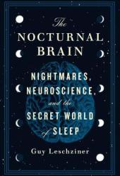 The Nocturnal Brain: Nightmares, Neuroscience, and the Secret World of Sleep Book