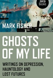 Ghosts of My Life: Writings on Depression, Hauntology and Lost Futures Book