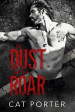 The Dust and the Roar by Cat Porter