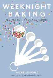 Weeknight Baking: Time-Saving Recipes to Make Any Night of the Week Book