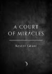 A Court of Miracles (A Court of Miracles, #1) Book by Kester Grant