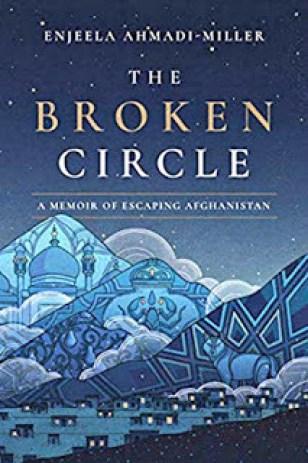 The Broken Circle: A Memoir of Escaping Afghanistan by Enjeela Ahmadi-Miller