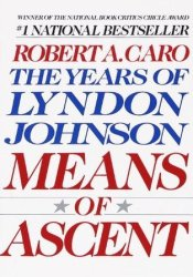 Means of Ascent (The Years of Lyndon Johnson, #2) Book by Robert A. Caro