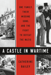 A Castle in Wartime: One Family, Their Missing Sons, and the Fight to Defeat the Nazis Book