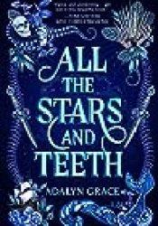 All the Stars and Teeth (All the Stars and Teeth, #1) Book by Adalyn  Grace