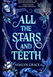 All the Stars and Teeth (All the Stars and Teeth, #1) Book by Adalyn  Grace