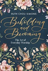 Beholding and Becoming: The Art of Everyday Worship Book
