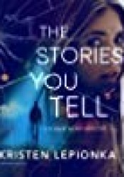The Stories You Tell (Roxane Weary, #3) Book by Kristen Lepionka