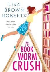 The Bookworm Crush Book by Lisa Brown Roberts