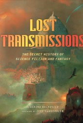 Lost Transmissions: Science Fiction and Fantasy's Untold, Underground, and Forgotten History Book