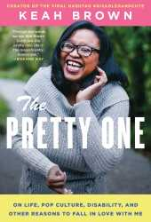 The Pretty One: On Life, Pop Culture, Disability, and Other Reasons to Fall in Love With Me Book