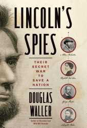 Lincoln's Spies: Their Secret War to Save a Nation Book