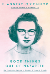 Good Things out of Nazareth: The Uncollected Letters of Flannery O'Connor and Friends Book