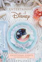 Entertaining with Disney: Exceptional Events Inspired by Mickey Mouse, The Little Mermaid, Moana, and More Book