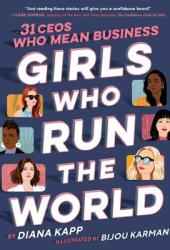 Girls Who Run the World: Thirty CEOs Who Mean Business Book