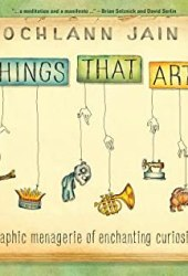 Things That Art: A Graphic Menagerie of Enchanting Curiosity Book